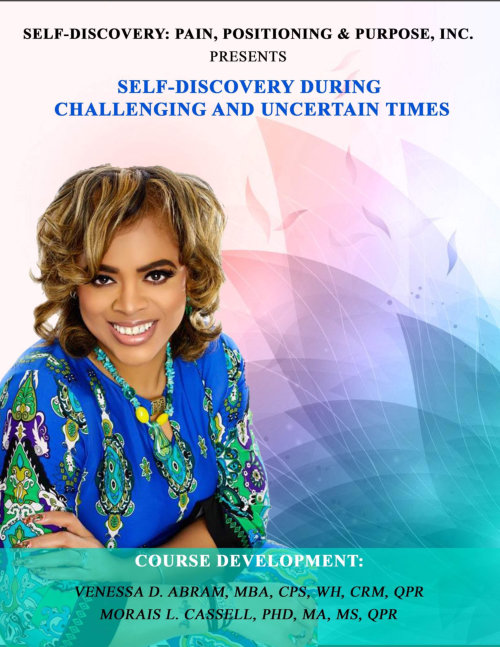 Self-Discovery: Pain, Positioning & Purpose, Inc. presents: Self-Discovery During Challenging and Uncertain Times